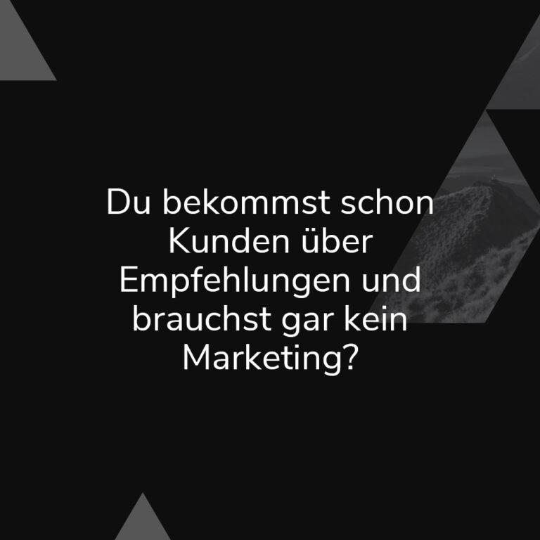 Du gewinnst vermutlich viele deiner Kunden über Empfehlungen und nimmst ab und an mal an Wettbewerben teil? Marketing und Vertrieb läuft (sagst du zumindest) automatisch?